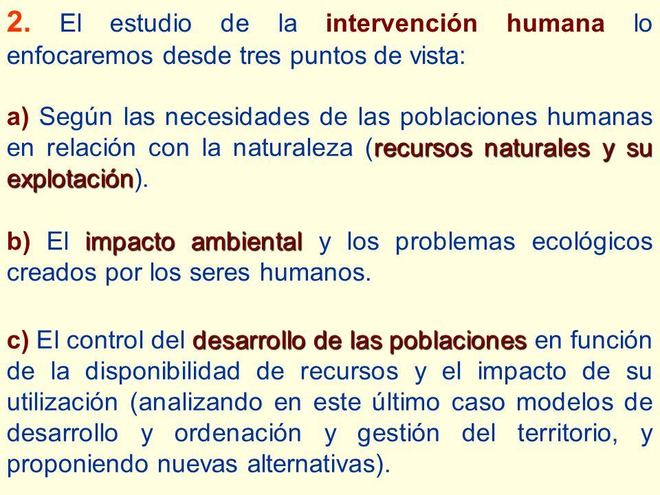2. El estudio de la intervención humana lo enfocaremos desde tres puntos de vista: desarrollo de las poblaciones c) El control del desarrollo de las p