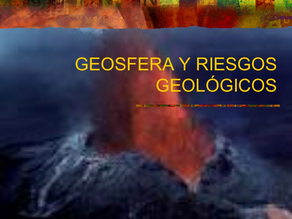 GEOSFERA Y RIESGOS GEOLÓGICOS