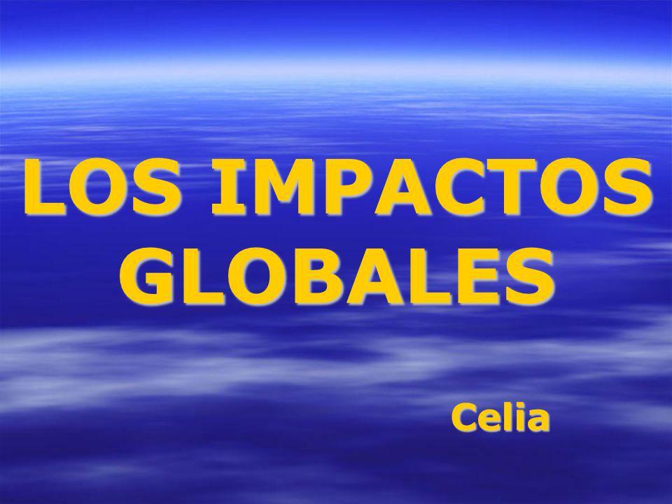 LOS IMPACTOS GLOBALES Celia
