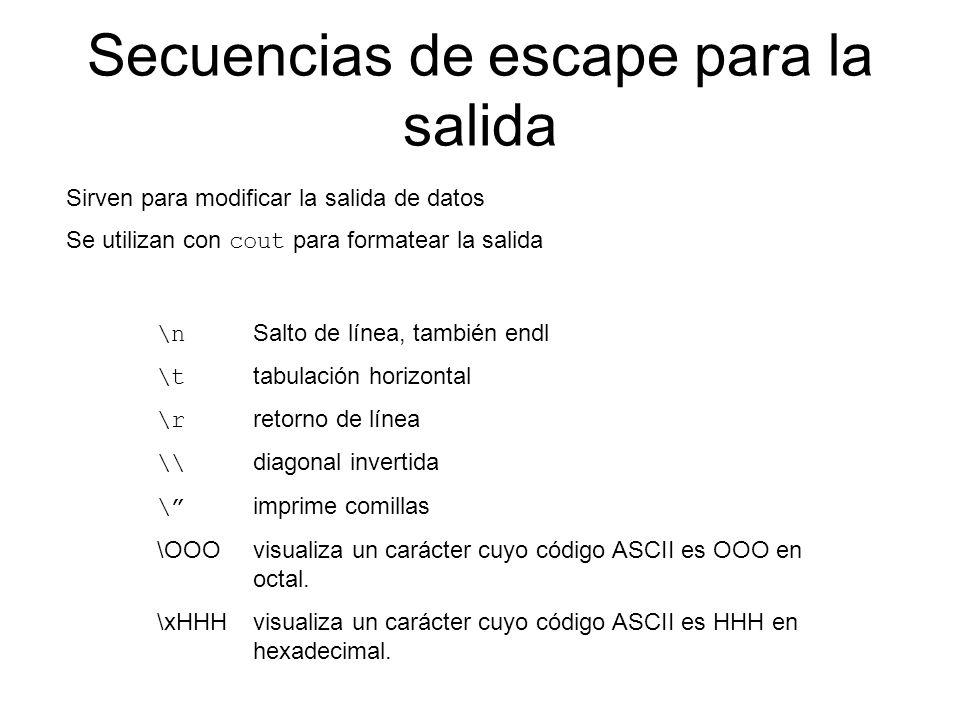 Secuencias de escape para la salida \n Salto de línea, también endl \t tabulación horizontal \r retorno de línea \\ diagonal invertida \ imprime comil