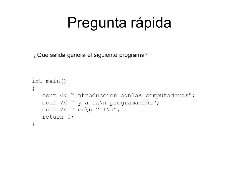 Pregunta rápida int main() { cout << Introducción a\nlas computadoras