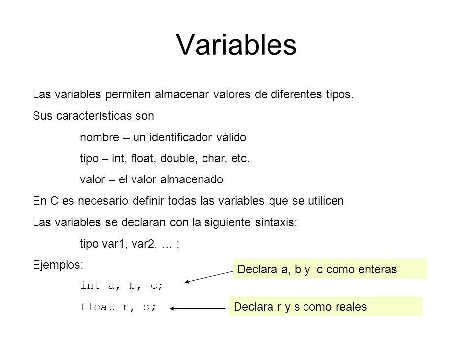 Variables Las variables permiten almacenar valores de diferentes tipos. Sus características son nombre – un identificador válido tipo – int, float, do
