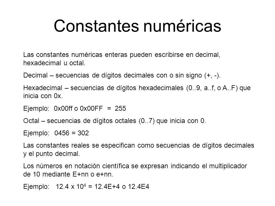 Constantes numéricas Las constantes numéricas enteras pueden escribirse en decimal, hexadecimal u octal. Decimal – secuencias de dígitos decimales con