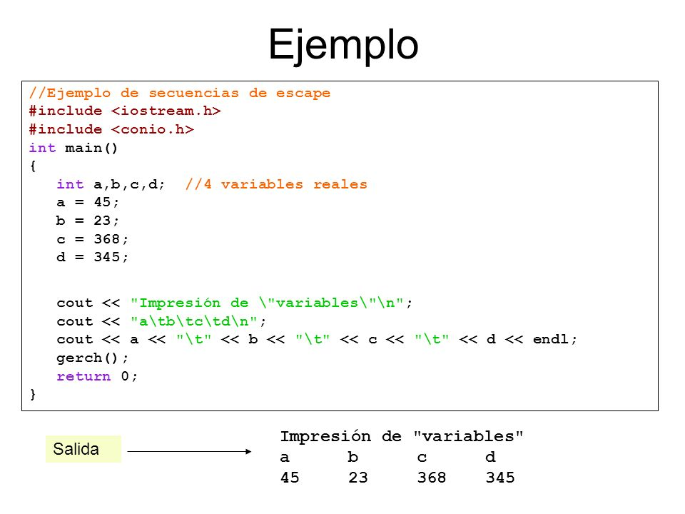 Ejemplo //Ejemplo de secuencias de escape #include #include int main() { int a,b,c,d; //4 variables reales a = 45; b = 23; c = 368; d = 345; cout <<
