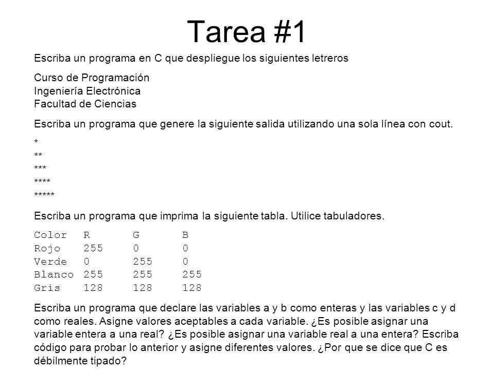 Tarea #1 Escriba un programa en C que despliegue los siguientes letreros Curso de Programación Ingeniería Electrónica Facultad de Ciencias Escriba un