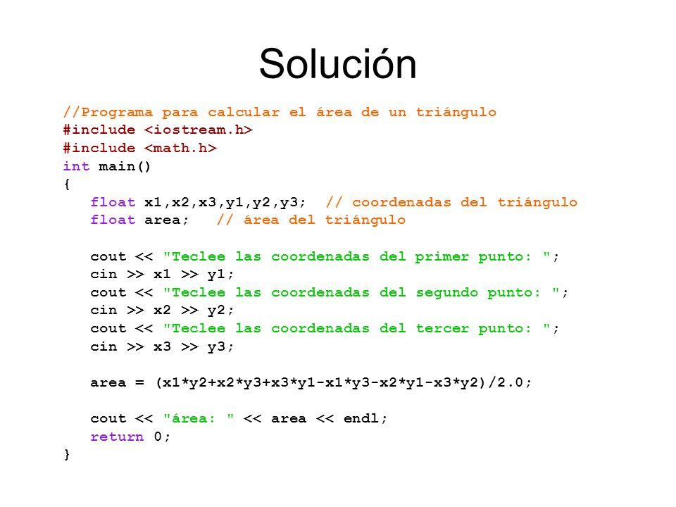 Solución //Programa para calcular el área de un triángulo #include #include int main() { float x1,x2,x3,y1,y2,y3; // coordenadas del triángulo float a