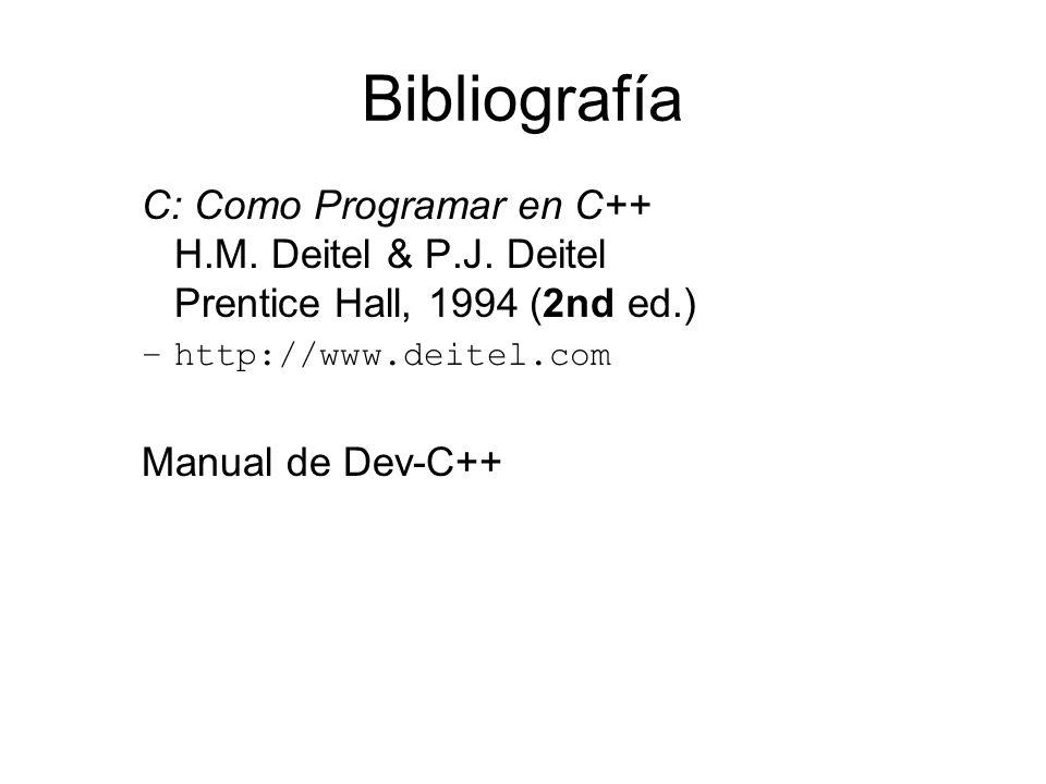Bibliografía C: Como Programar en C++ H.M. Deitel & P.J. Deitel Prentice Hall, 1994 (2nd ed.) –http://www.deitel.com Manual de Dev-C++