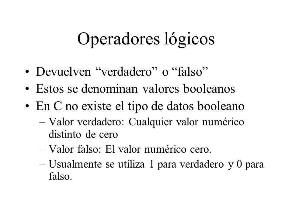 Operadores lógicos Devuelven verdadero o falso Estos se denominan valores booleanos En C no existe el tipo de datos booleano –Valor verdadero: Cualquier valor numérico distinto de cero –Valor falso: El valor numérico cero.