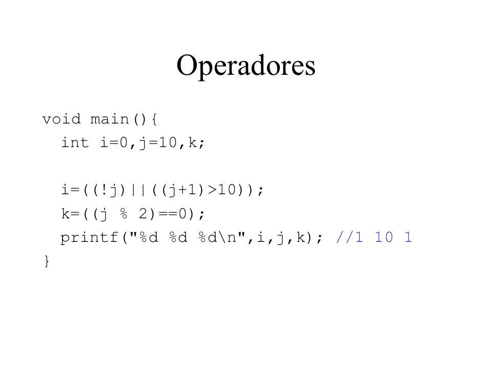 Operadores void main(){ int i=0,j=10,k; i=((!j)||((j+1)>10)); k=((j % 2)==0); printf( %d %d %d\n ,i,j,k); //1 10 1 }