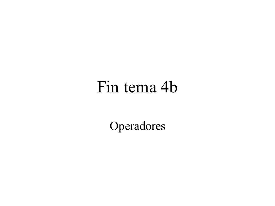 Fin tema 4b Operadores