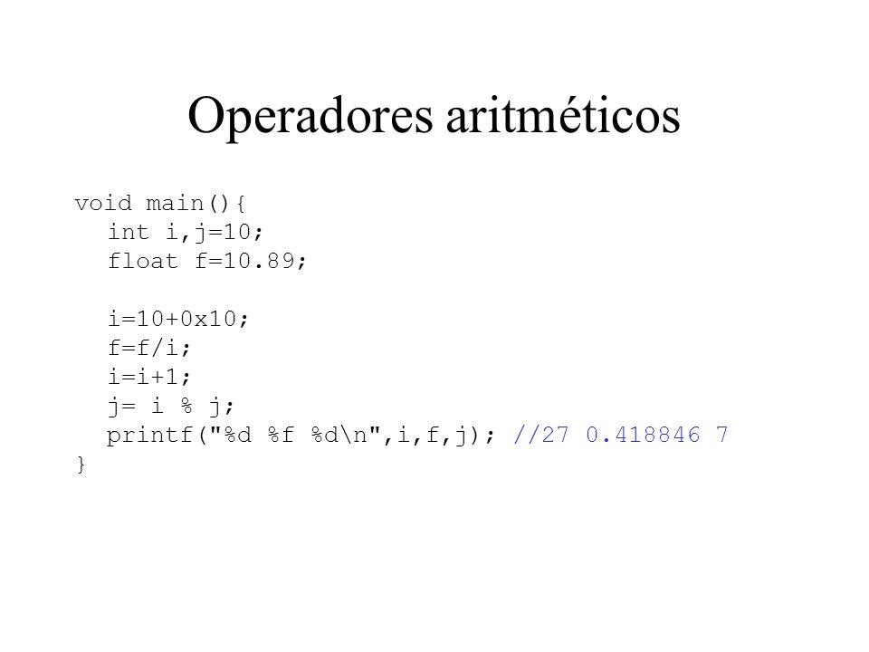 Operadores aritméticos Incremento: ++ [o decremento: -- ] void main(){ int i=10,j; j=i; i=i+1; printf( %d %d\n ,i,j); } void main(){ int i=10,j; j=i++; printf( %d %d\n ,i,j); } void main(){ int i=10,j; i=i+1; j=i; printf( %d %d\n ,i,j); } void main(){ int i=10,j; j=++i; printf( %d %d\n ,i,j); }