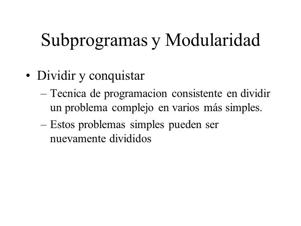 Subprogramas y Modularidad Dividir y conquistar –Tecnica de programacion consistente en dividir un problema complejo en varios más simples. –Estos pro