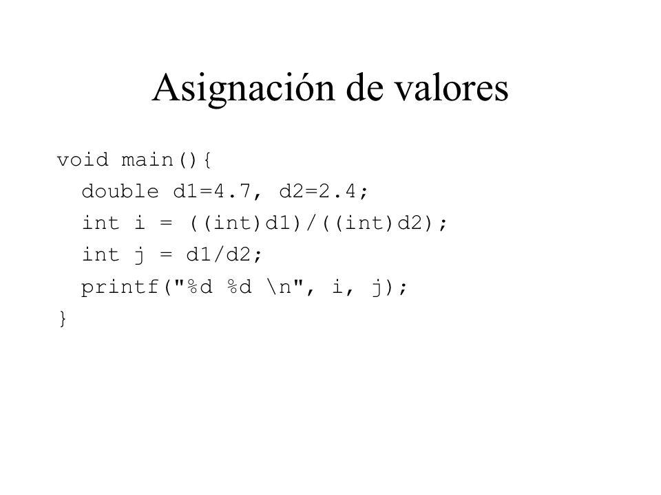 Asignación de valores void main(){ double d1=4.7, d2=2.4; int i = ((int)d1)/((int)d2); int j = d1/d2; printf(