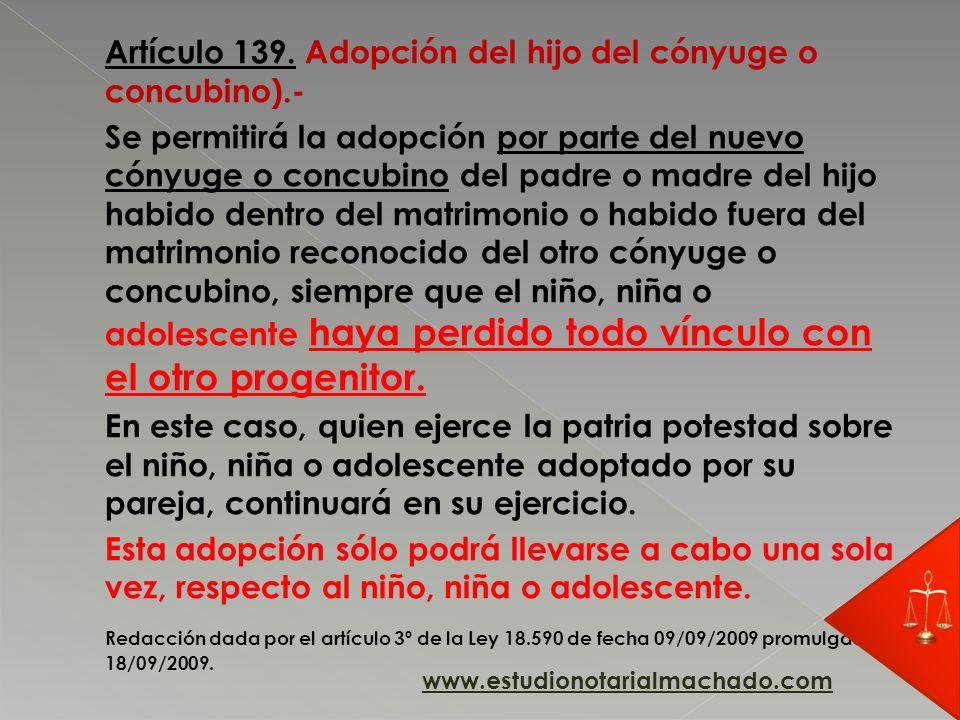 Artículo 139. Adopción del hijo del cónyuge o concubino).- Se permitirá la adopción por parte del nuevo cónyuge o concubino del padre o madre del hijo