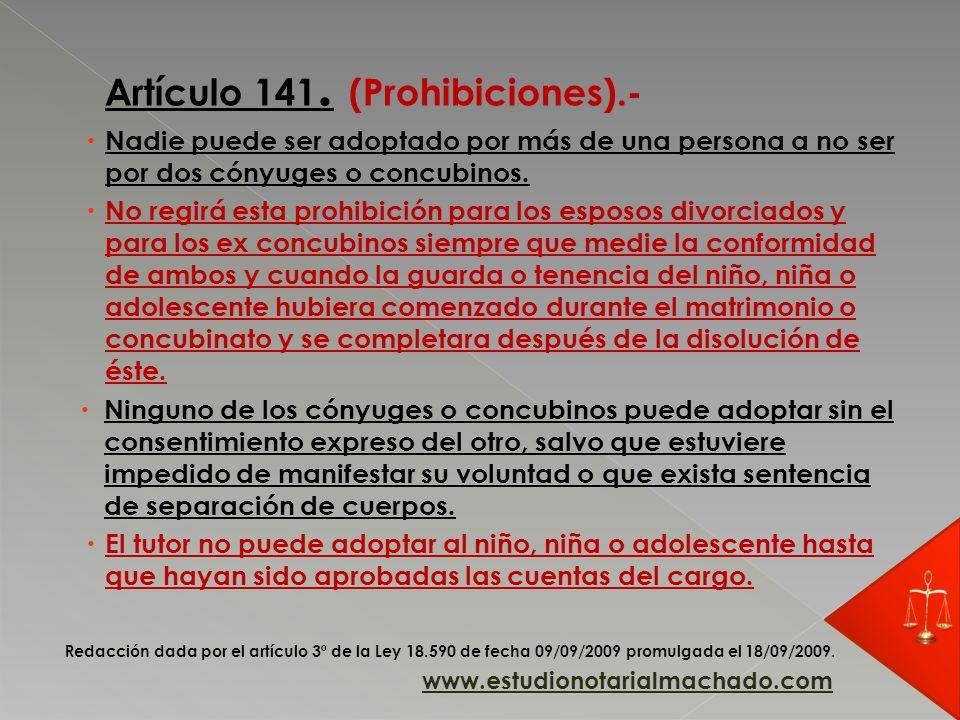 Artículo 141. (Prohibiciones).- Nadie puede ser adoptado por más de una persona a no ser por dos cónyuges o concubinos. No regirá esta prohibición par