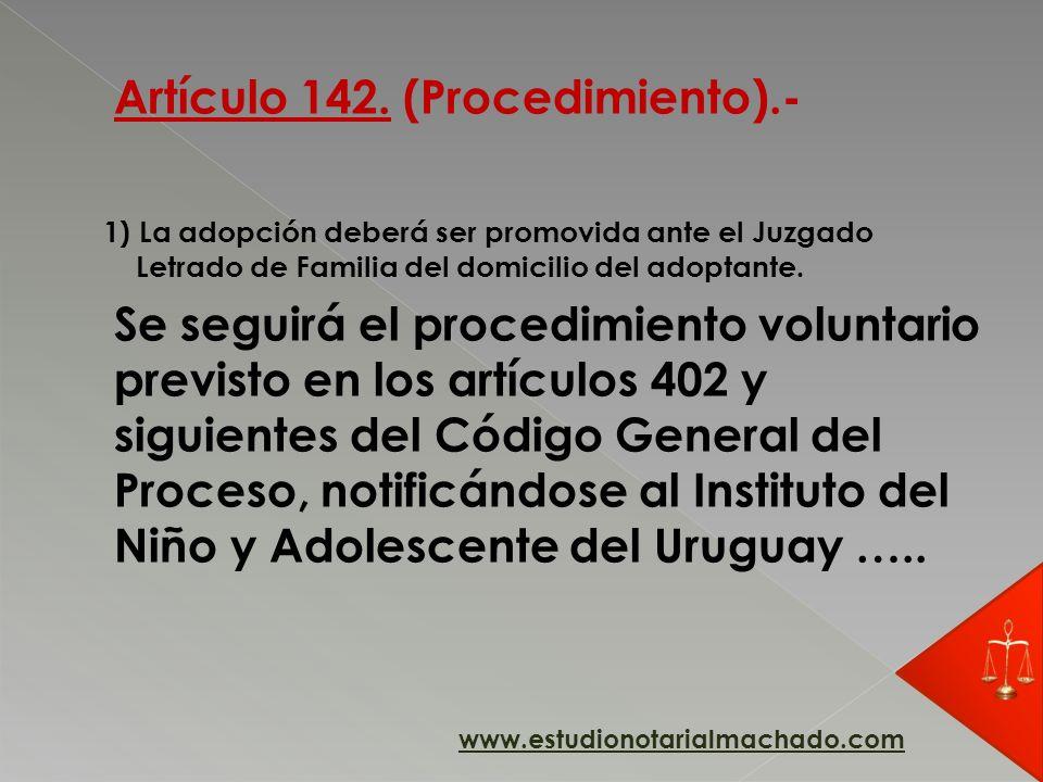 Artículo 142. (Procedimiento).- 1) La adopción deberá ser promovida ante el Juzgado Letrado de Familia del domicilio del adoptante. Se seguirá el proc