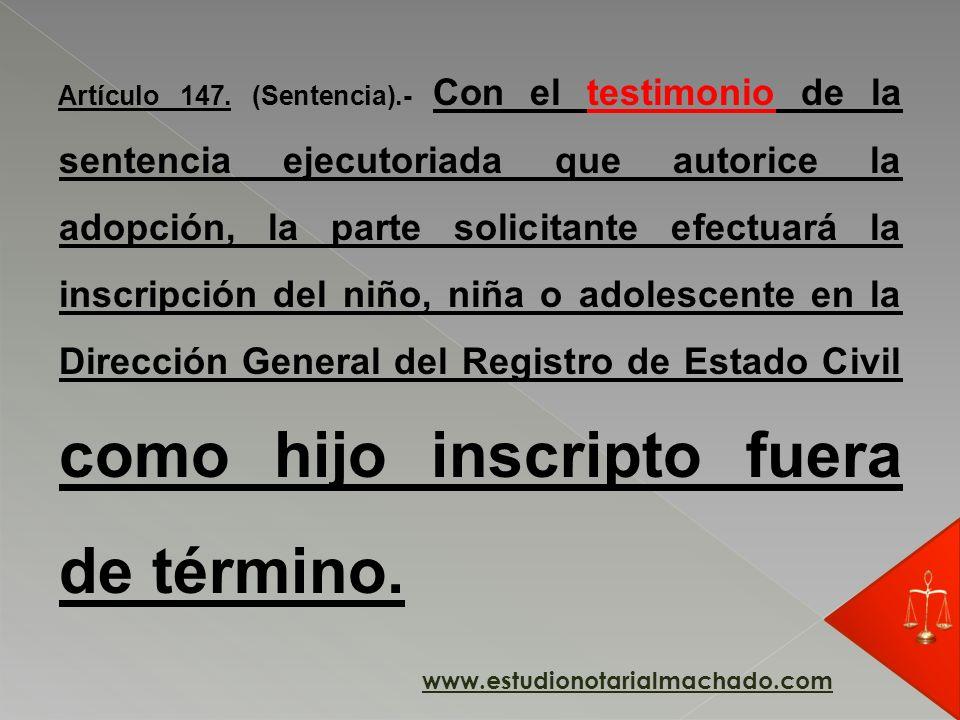 Artículo 147. (Sentencia).- Con el testimonio de la sentencia ejecutoriada que autorice la adopción, la parte solicitante efectuará la inscripción del