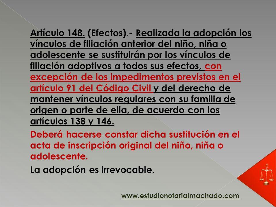 Artículo 148. (Efectos).- Realizada la adopción los vínculos de filiación anterior del niño, niña o adolescente se sustituirán por los vínculos de fil