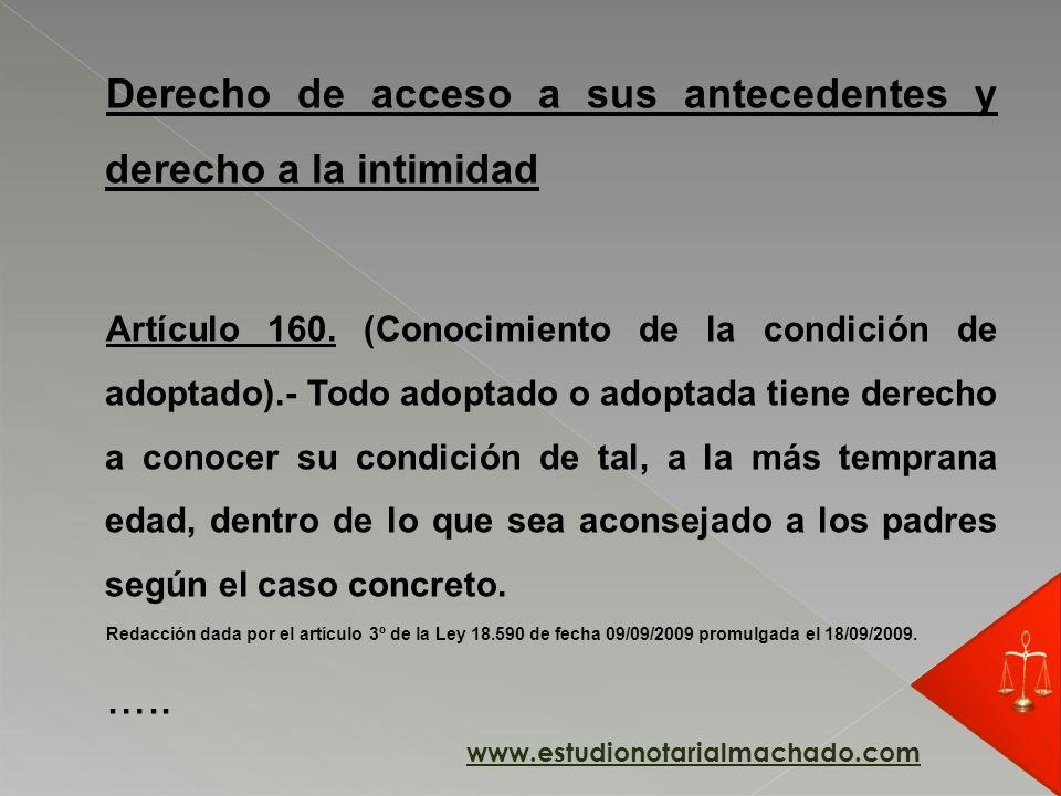 Derecho de acceso a sus antecedentes y derecho a la intimidad Artículo 160. (Conocimiento de la condición de adoptado).- Todo adoptado o adoptada tien