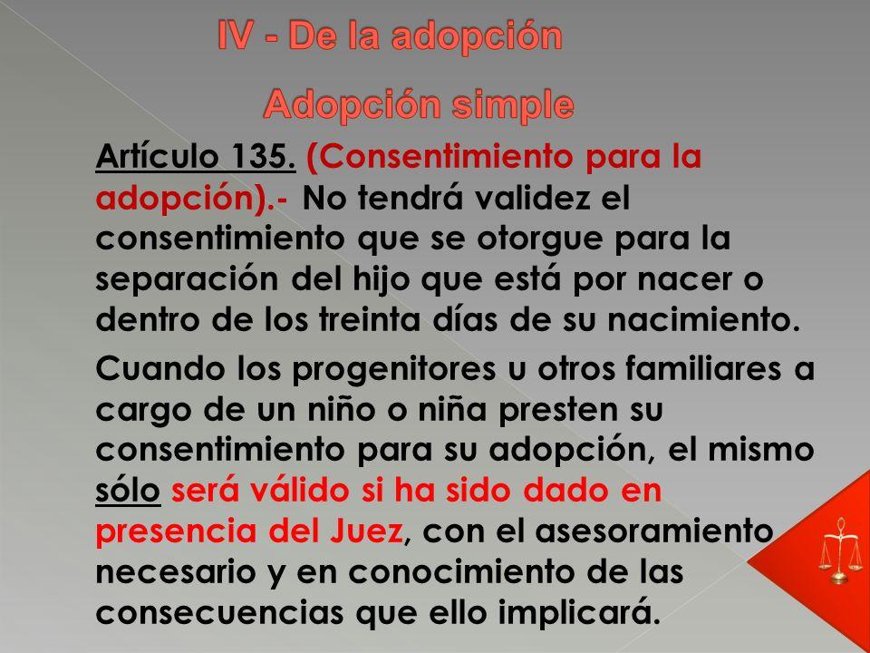 Artículo 135. (Consentimiento para la adopción).- No tendrá validez el consentimiento que se otorgue para la separación del hijo que está por nacer o