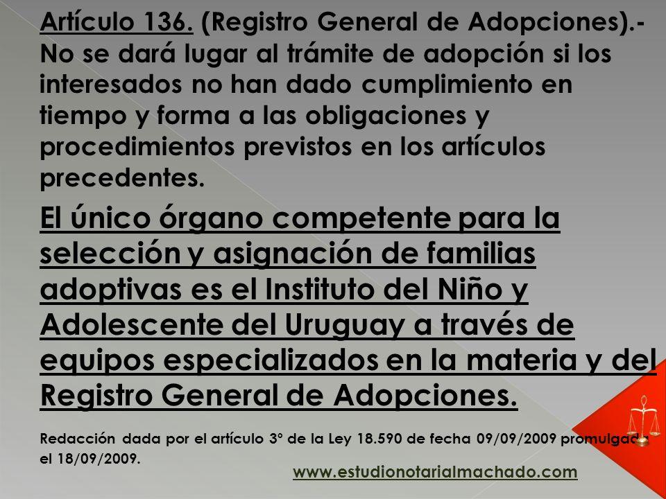 Artículo 136. (Registro General de Adopciones).- No se dará lugar al trámite de adopción si los interesados no han dado cumplimiento en tiempo y forma
