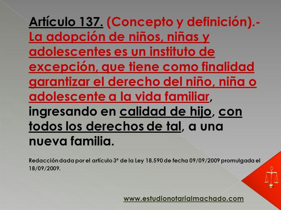 Artículo 137. (Concepto y definición).- La adopción de niños, niñas y adolescentes es un instituto de excepción, que tiene como finalidad garantizar e