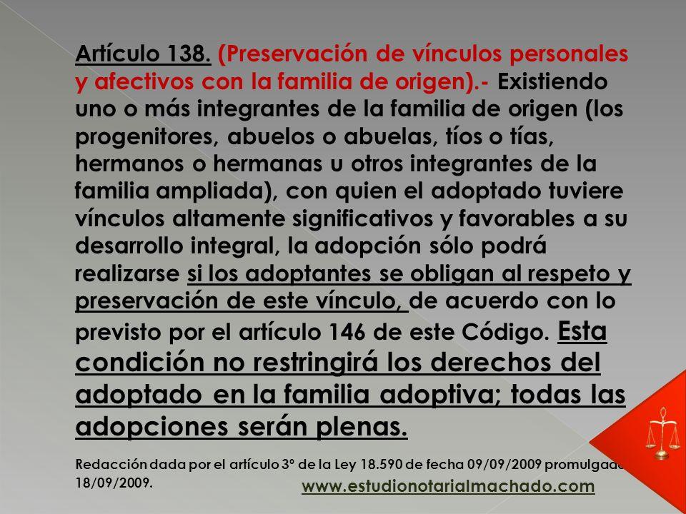Artículo 138. (Preservación de vínculos personales y afectivos con la familia de origen).- Existiendo uno o más integrantes de la familia de origen (l