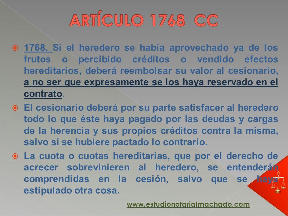 1768. Si el heredero se había aprovechado ya de los frutos o percibido créditos o vendido efectos hereditarios, deberá reembolsar su valor al cesionar