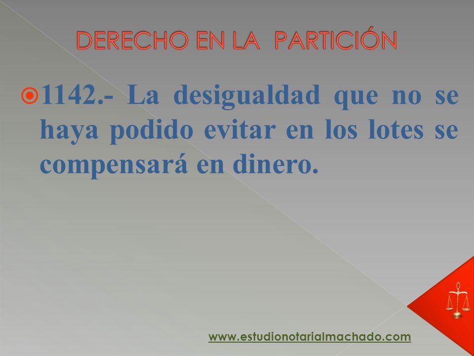 1142.- La desigualdad que no se haya podido evitar en los lotes se compensará en dinero. www.estudionotarialmachado.com