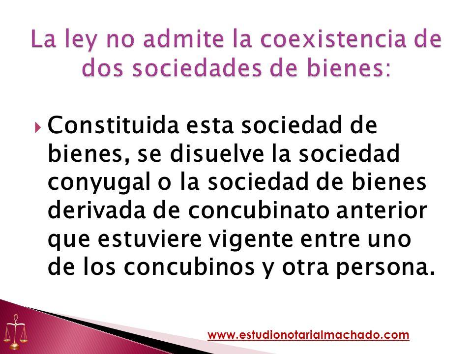 Constituida esta sociedad de bienes, se disuelve la sociedad conyugal o la sociedad de bienes derivada de concubinato anterior que estuviere vigente e