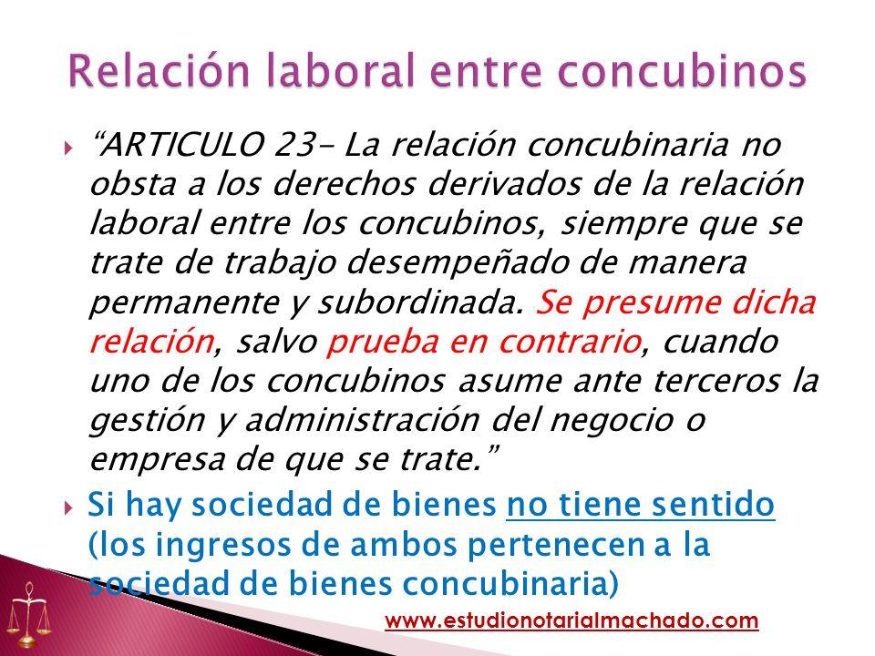 ARTICULO 23- La relación concubinaria no obsta a los derechos derivados de la relación laboral entre los concubinos, siempre que se trate de trabajo d