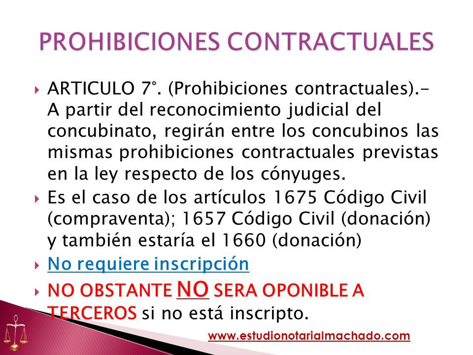 ARTICULO 7°. (Prohibiciones contractuales).- A partir del reconocimiento judicial del concubinato, regirán entre los concubinos las mismas prohibicion