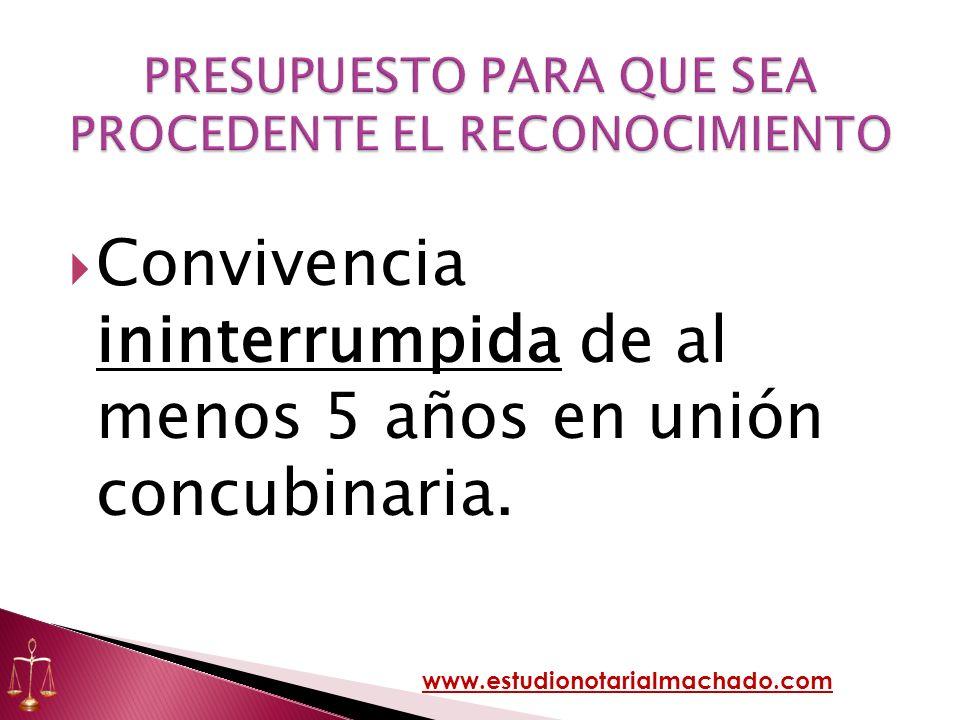 Convivencia ininterrumpida de al menos 5 años en unión concubinaria. www.estudionotarialmachado.com