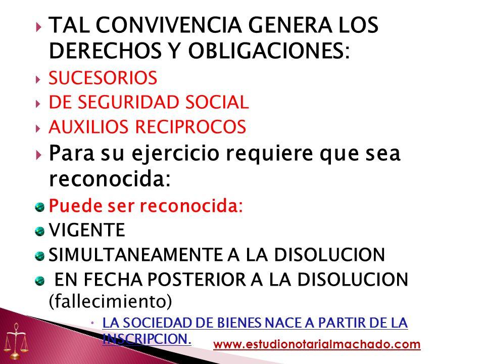 TAL CONVIVENCIA GENERA LOS DERECHOS Y OBLIGACIONES: SUCESORIOS DE SEGURIDAD SOCIAL AUXILIOS RECIPROCOS Para su ejercicio requiere que sea reconocida: