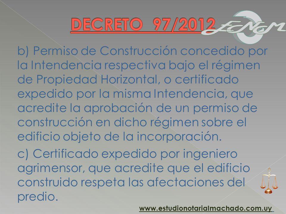 b) Permiso de Construcción concedido por la Intendencia respectiva bajo el régimen de Propiedad Horizontal, o certificado expedido por la misma Intend