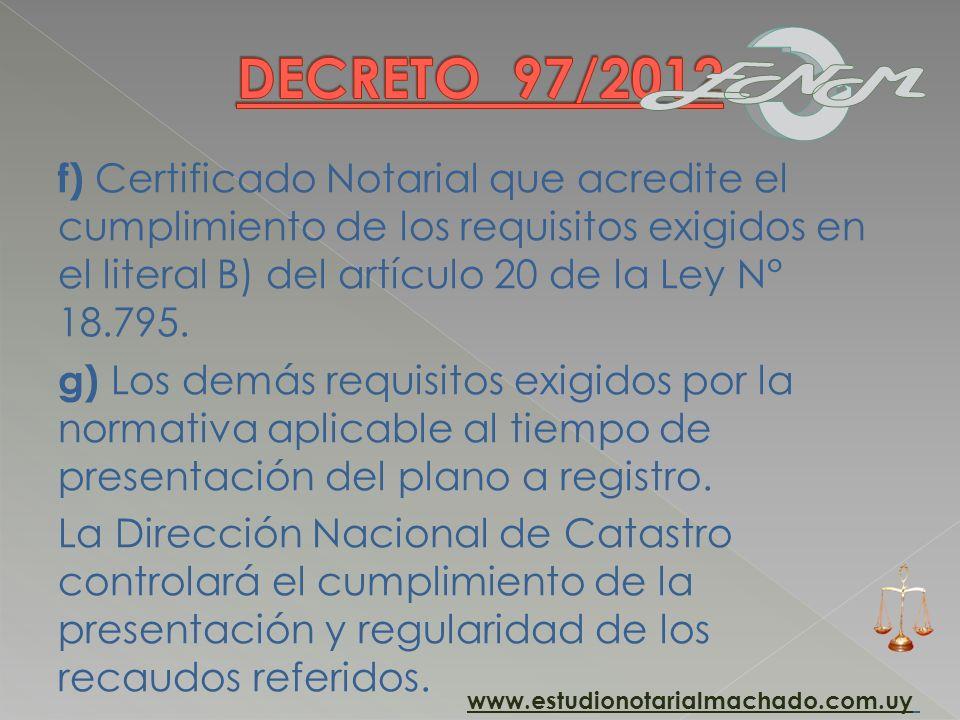 f) Certificado Notarial que acredite el cumplimiento de los requisitos exigidos en el literal B) del artículo 20 de la Ley N° 18.795. g) Los demás req