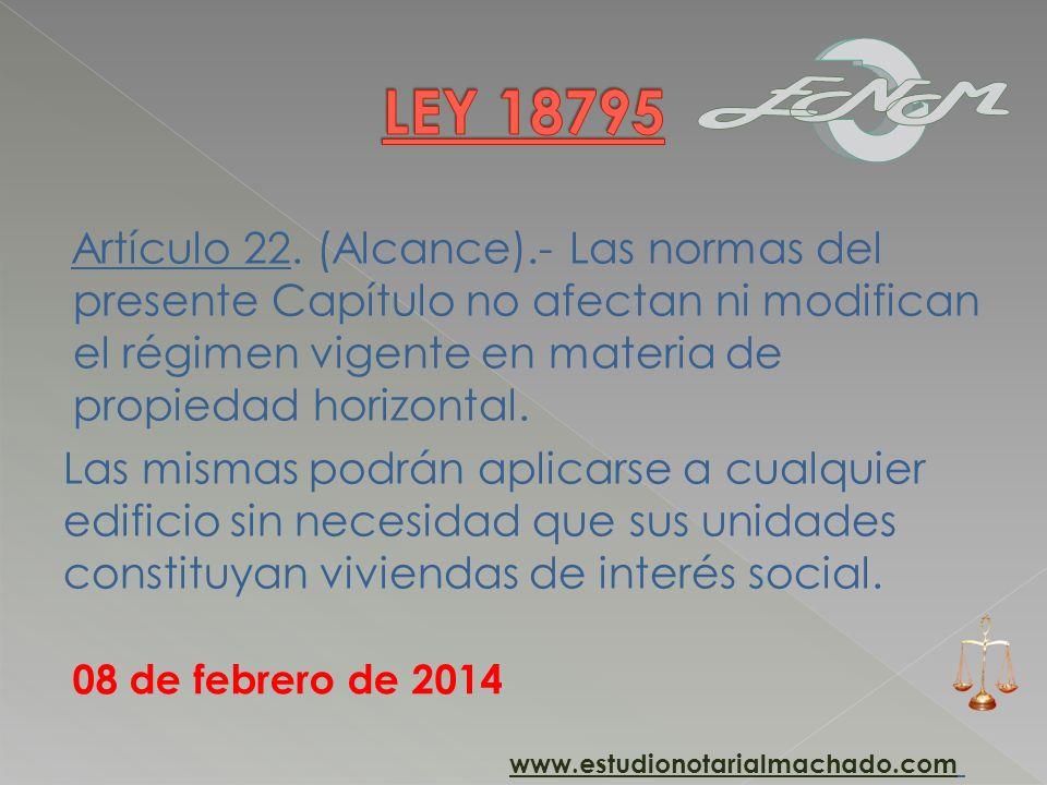 Artículo 22. (Alcance).- Las normas del presente Capítulo no afectan ni modifican el régimen vigente en materia de propiedad horizontal. Las mismas po
