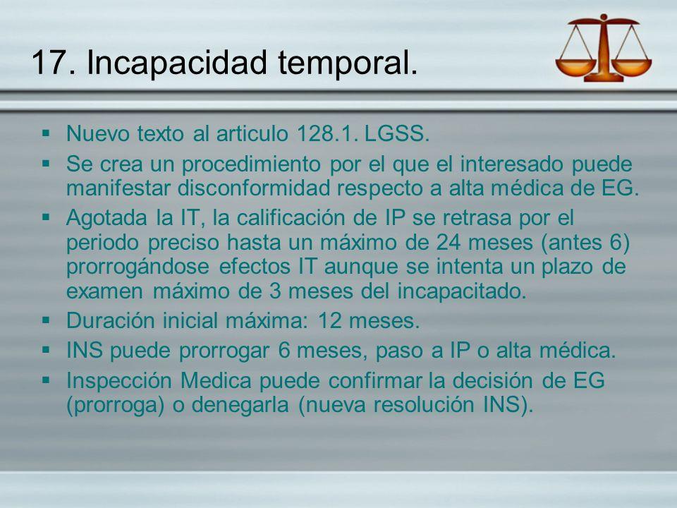 17. Incapacidad temporal. Nuevo texto al articulo 128.1. LGSS. Se crea un procedimiento por el que el interesado puede manifestar disconformidad respe