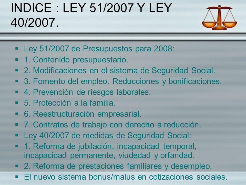 INDICE : LEY 51/2007 Y LEY 40/2007. Ley 51/2007 de Presupuestos para 2008: 1. Contenido presupuestario. 2. Modificaciones en el sistema de Seguridad S