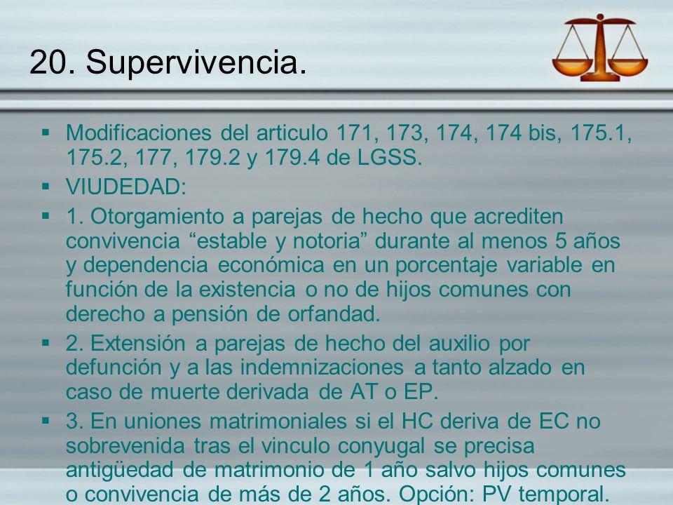 20. Supervivencia. Modificaciones del articulo 171, 173, 174, 174 bis, 175.1, 175.2, 177, 179.2 y 179.4 de LGSS. VIUDEDAD: 1. Otorgamiento a parejas d