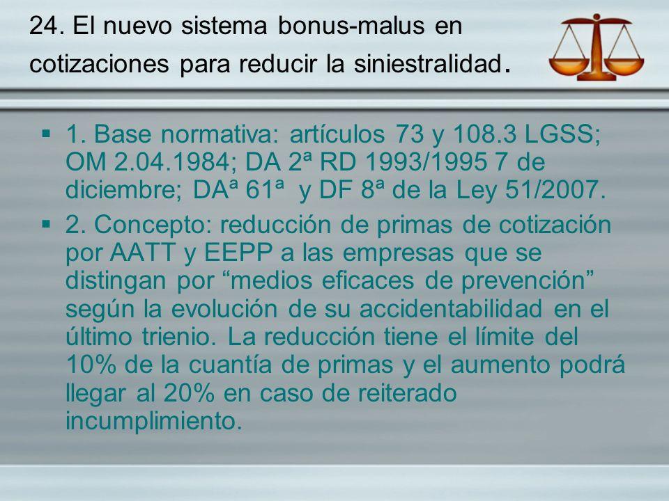 24. El nuevo sistema bonus-malus en cotizaciones para reducir la siniestralidad. 1. Base normativa: artículos 73 y 108.3 LGSS; OM 2.04.1984; DA 2ª RD
