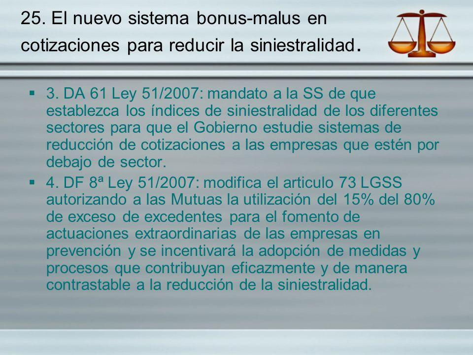 25. El nuevo sistema bonus-malus en cotizaciones para reducir la siniestralidad. 3. DA 61 Ley 51/2007: mandato a la SS de que establezca los índices d