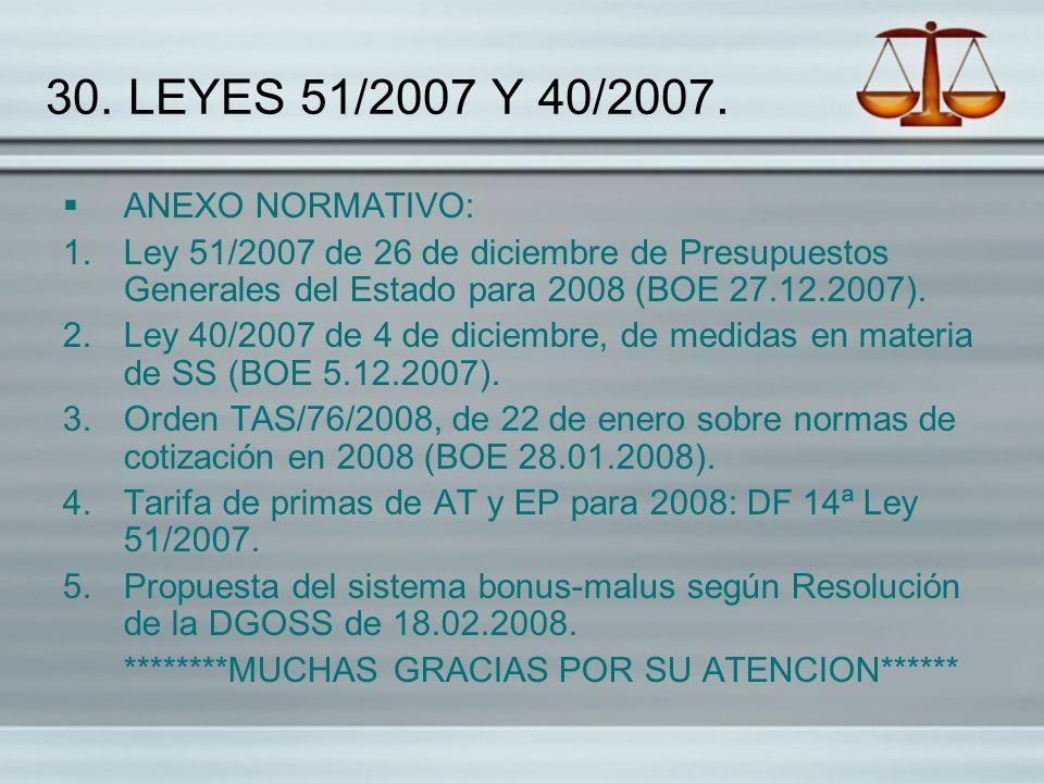 30. LEYES 51/2007 Y 40/2007. ANEXO NORMATIVO: 1.Ley 51/2007 de 26 de diciembre de Presupuestos Generales del Estado para 2008 (BOE 27.12.2007). 2.Ley