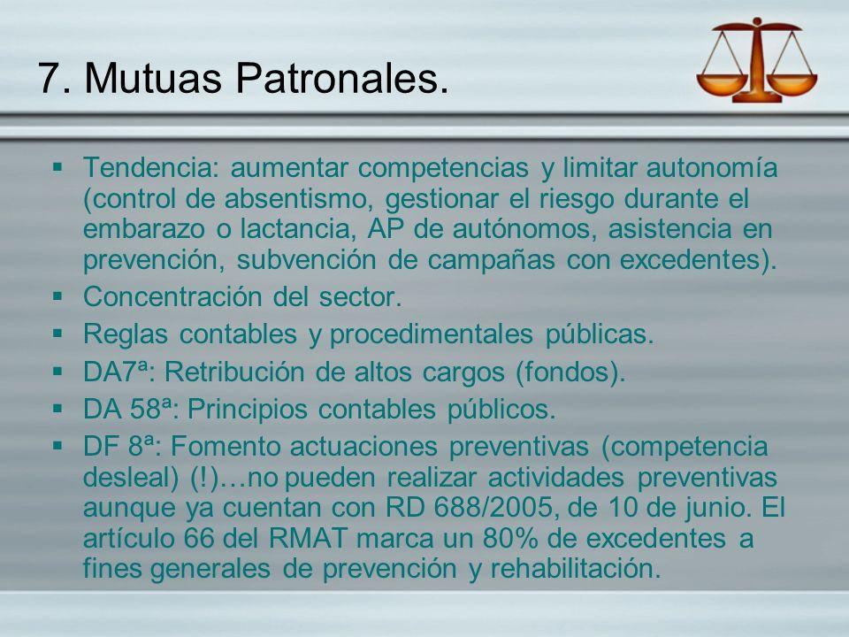 7. Mutuas Patronales. Tendencia: aumentar competencias y limitar autonomía (control de absentismo, gestionar el riesgo durante el embarazo o lactancia