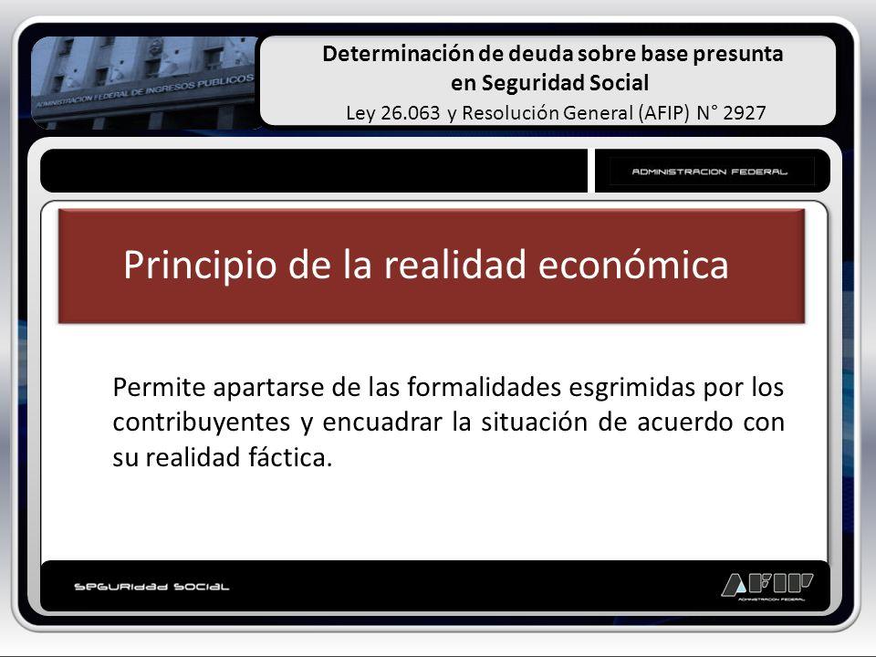 Determinación de deuda sobre base presunta en Seguridad Social Ley 26.063 y Resolución General (AFIP) N° 2927 CONCEPTOS GENERALES Principio de la real
