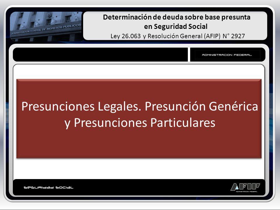 Determinación de deuda sobre base presunta en Seguridad Social Ley 26.063 y Resolución General (AFIP) N° 2927 Presunciones Legales. Presunción Genéric