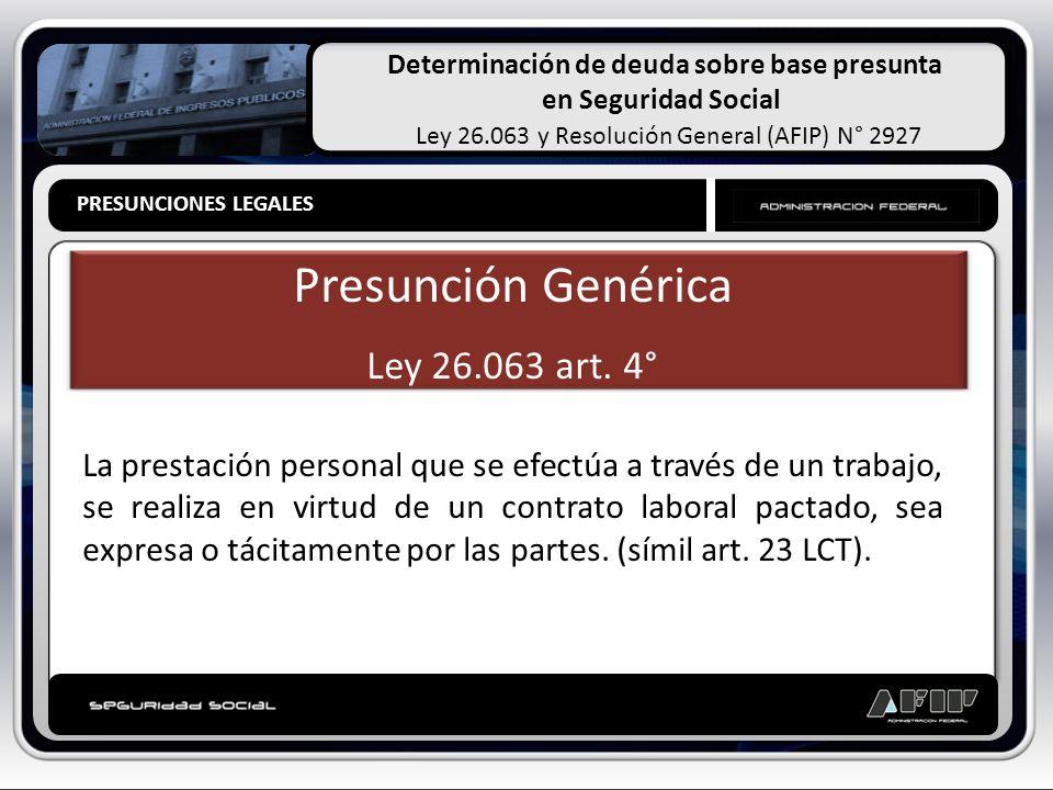 Determinación de deuda sobre base presunta en Seguridad Social Ley 26.063 y Resolución General (AFIP) N° 2927 PRESUNCIONES LEGALES Presunción Genérica