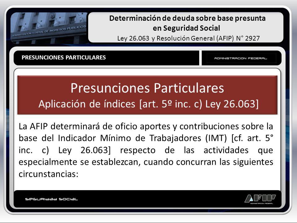 Determinación de deuda sobre base presunta en Seguridad Social Ley 26.063 y Resolución General (AFIP) N° 2927 PRESUNCIONES PARTICULARES PRESUNCIONES L