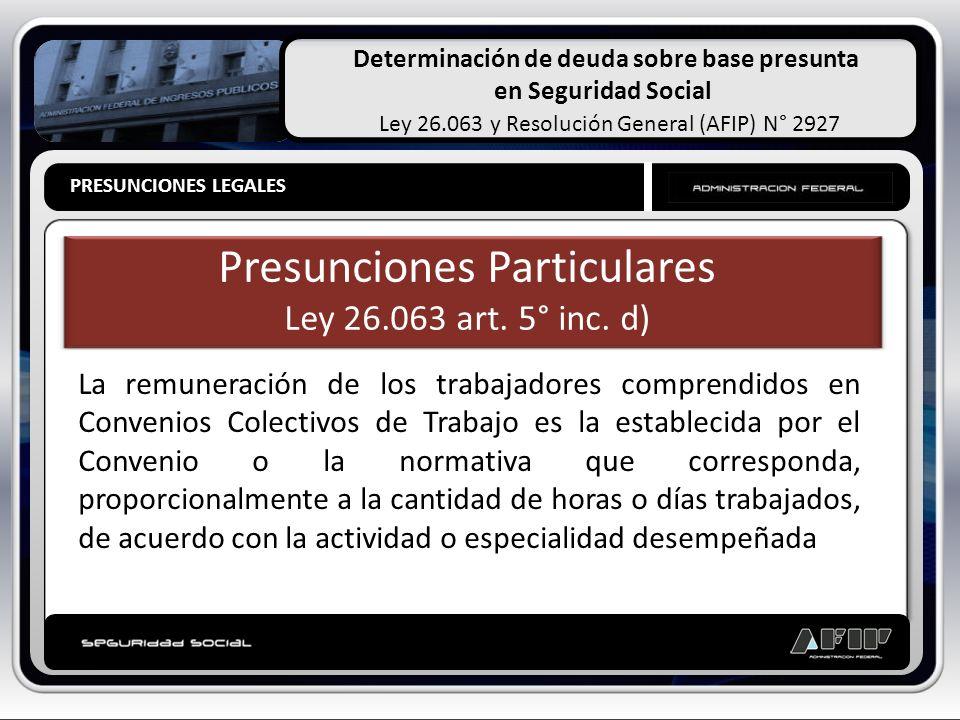 Determinación de deuda sobre base presunta en Seguridad Social Ley 26.063 y Resolución General (AFIP) N° 2927 PRESUNCIONES LEGALES Presunciones Partic