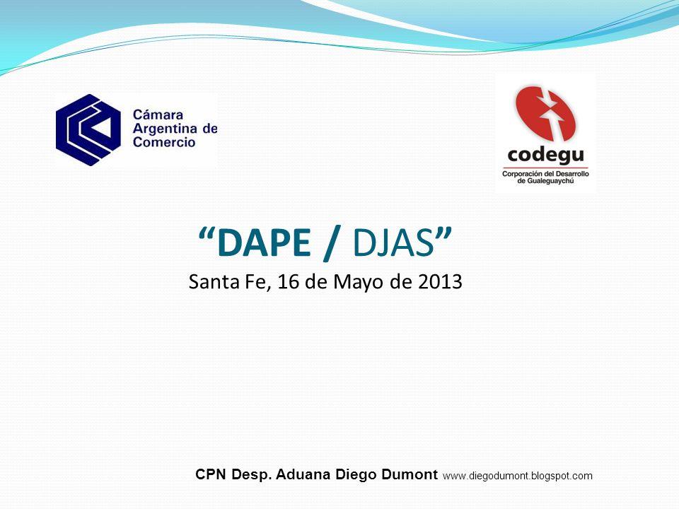 DAPE / DJAS Santa Fe, 16 de Mayo de 2013 CPN Desp. Aduana Diego Dumont www.diegodumont.blogspot.com